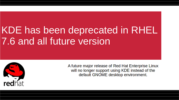 KDE has been deprecated in RHEL 7 6 and future version of