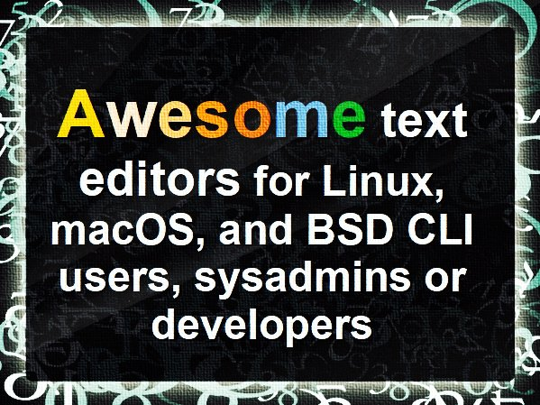 Awesome text editors for Linux unix macos command line CLI users