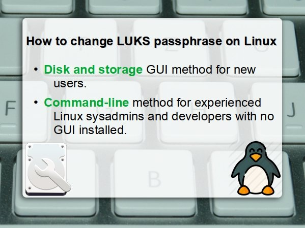 How to change LUKS disk encryption passphrase in Linux