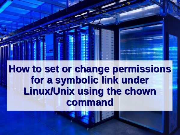 How to change permissions for a symbolic link under Linux or UNIX