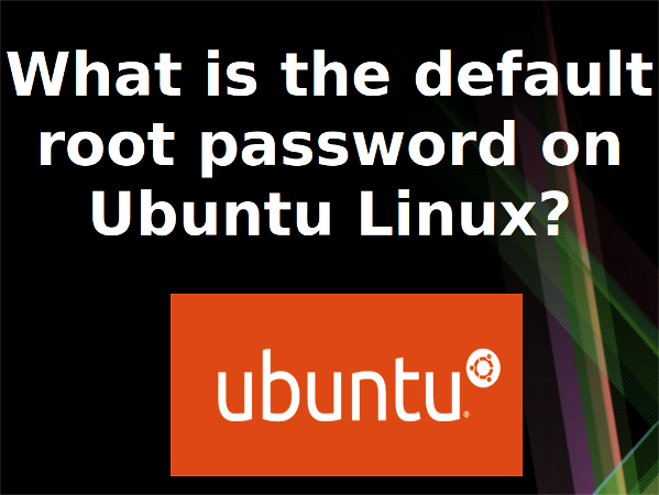 Ubuntu Linux root Password - Find default root user password