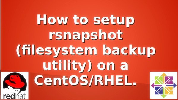 How to setup and install rsnapshot on a CentOS/Red Hat (RHEL) Linux