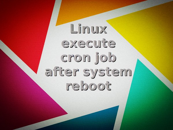 Linux Execute Cron Job After System Reboot Nixcraft