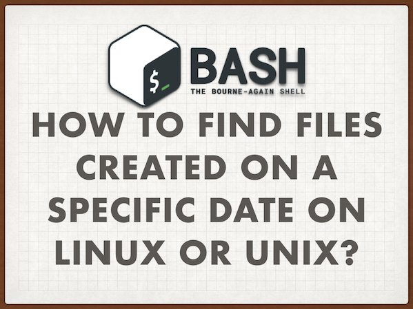 Linux Find Files By Date - How to use 'find' to search for files created on a specific date?