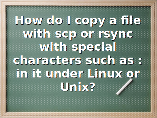 How to use scp or rsync to copy file with a colon in it under Linux and Unix