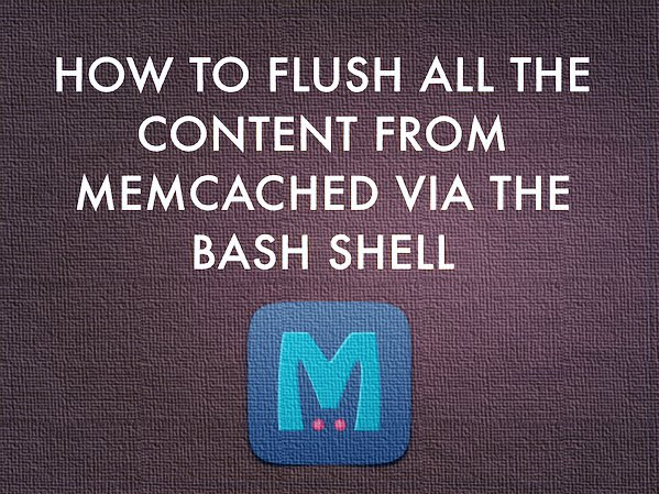 Flush all the content from Memcached via the CLI