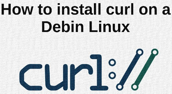 How to install curl on Debian Linux 9/8 - nixCraft
