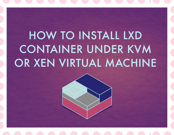 Lxd on Ubuntu VM powered by XEN or KVM