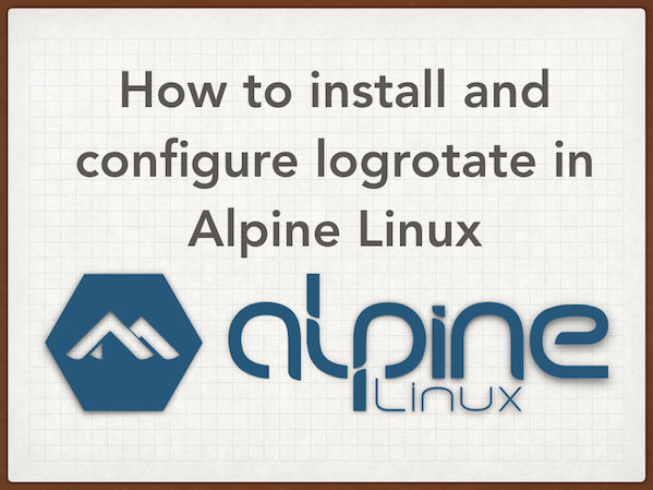 Alpine Linux install and configure logrotate