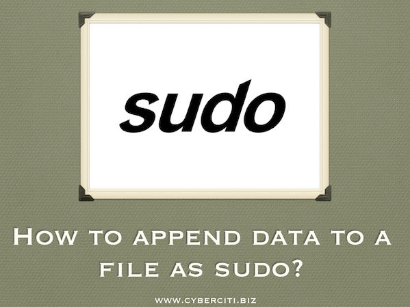 Fig.01: How to append/insert text into a file using sudo on Linux or Unix-like system?