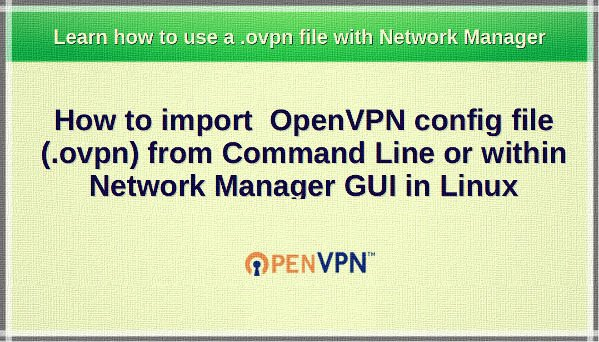 How to import a OpenVPN  ovpn file with Network Manager or Command
