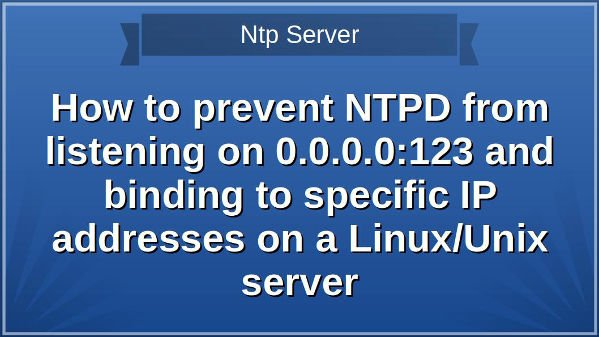 How to prevent NTPD from listening on 0.0.0.0:123 and binding to specific IP addresses on a Linux/Unix server