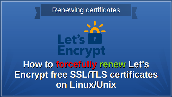 Forcefully renew Let's Encrypt certificate for Nginx and Apache web server