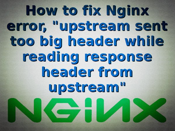 Nginx upstream sent too big header while reading response header from upstream