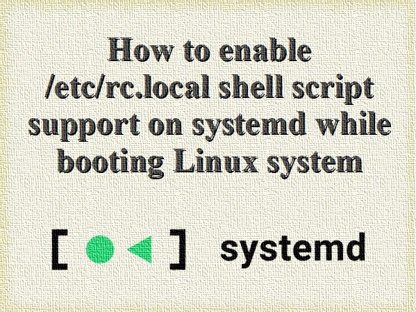 How to enable rc.local shell script on systemd while booting Linux system
