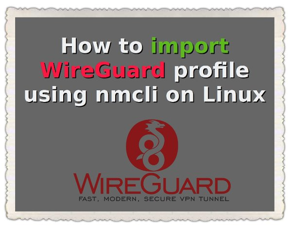 How to import WireGuard profile using nmcli on Linux