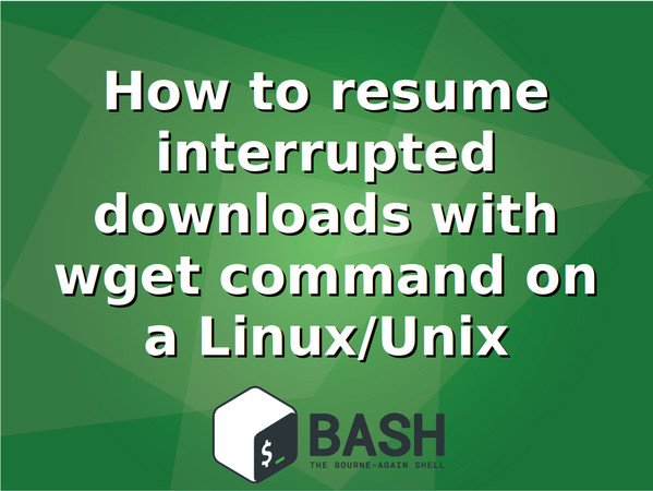 How to resume interrupted downloads with wget on a linux unix