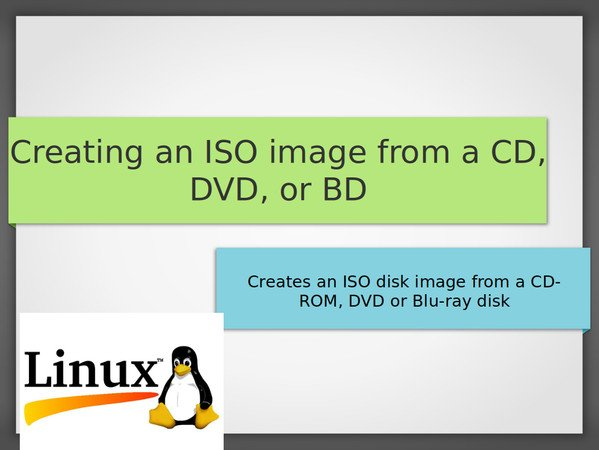 Creating an ISO image from a CD, DVD, or BD on a linux