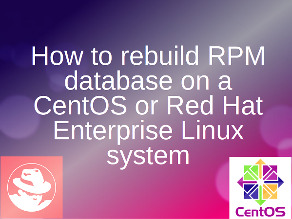 Rebuilding corrupted RPM database on a CentOS/RHEL