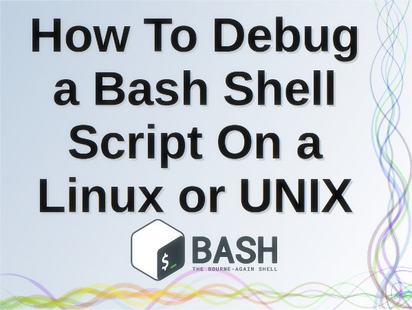 How to debug a bash shell script on Linux or Unix